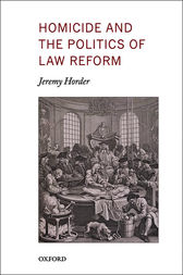 Homicide and the Politics of Law Reform by Jeremy Horder