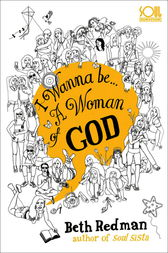 I Wanna Be... A Woman of God! by Beth Redman