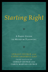 Starting Right: A Basic Guide to Museum Planning by Gerald George