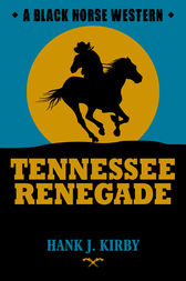Tennessee Renegade by Hank J Kirby