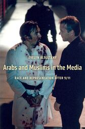 Arabs and Muslims in the Media by Evelyn Alsultany