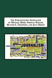 The Participatory Journalism of Michael Herr, Norman Mailer, Hunter S. Thompson, and Joan Didion by Jason Mosser