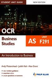 OCR AS Business Studies Student Unit Guide: Unit F291 An Introduction to Business by Andy Mottershead