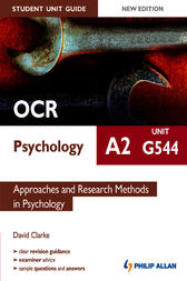 OCR A2 Psychology Student Unit Guide: Unit G544 Approaches and Research Methods in Psychology by David Clarke