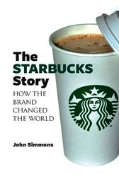 The Starbucks Story by John Simmons
