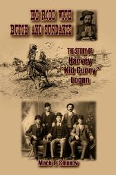 He Rode with Butch and Sundance by Mark T. Smokov
