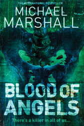 Blood of Angels (The Straw Men Trilogy, Book 3) by Michael Marshall