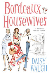 Bordeaux Housewives by Daisy Waugh