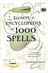 The Element Encyclopedia of 1000 Spells: A Concise Reference Book for the Magical Arts by Judika Illes