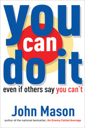 You Can Do It--Even if Others Say You Can't by John Mason