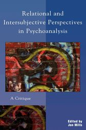 Relational and Intersubjective Perspectives in Psychoanalysis by Jon Mills