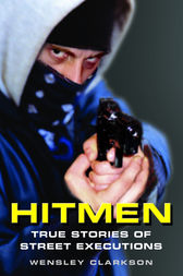 Hitmen - True Stories of Street Executions by Wensley Clarkson