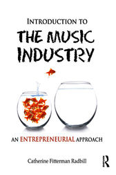 Introduction to the Music Industry: An Entrepreneurial Approach by Catherine Fitterman Radbill