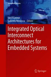 Integrated Optical Interconnect Architectures for Embedded Systems by Ian O'Connor