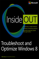 Troubleshoot and Optimize Windows 8 Inside Out by Mike Halsey