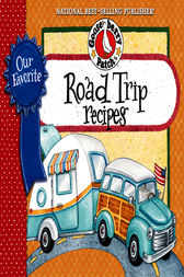 Our Favorite Road Trip Recipes Cookbook by Gooseberry Patch