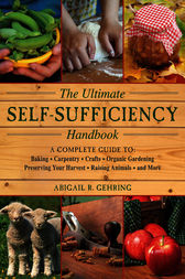 The Ultimate Self-Sufficiency Handbook by Abigail R. Gehring