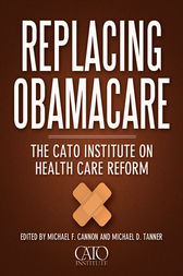 Replacing Obamacare by Michael F. Cannon