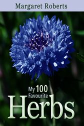 My 100 Favourite Herbs by Margaret Roberts