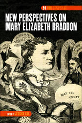 New Perspectives on Mary Elizabeth Braddon by Jessica Cox