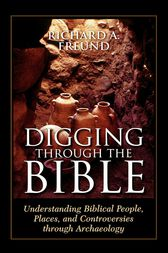 Digging Through the Bible by Richard A. Freund