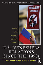 U.S.-Venezuela Relations since the 1990s by Javier Corrales
