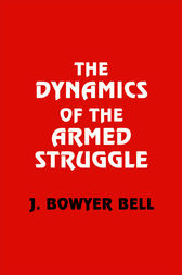 The Dynamics of the Armed Struggle by J. Bowyer Bell