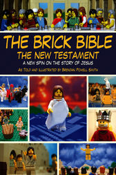The Brick Bible: The New Testament by Brendan Powell Smith