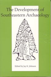 The Development of Southeastern Archaeology by Jay K. Johnson