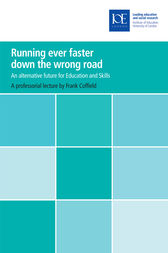 Running ever faster down the wrong road by Frank Coffield