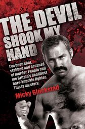 The Devil Shook My Hand - I've Been Shot, Stabbed and Accused of Murder. People Call Me Britain's Deadliest Bare-Knuckle Fighter. This is My Story by Micky Gluckstad