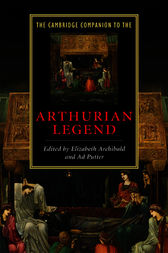 The Cambridge Companion to the Arthurian Legend by Elizabeth Archibald