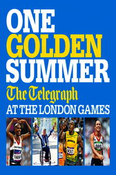 One Golden Summer: The Telegraph at the London Games (Ebook) by Telegraph Media Group