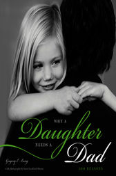 Why a Daughter Needs a Dad by Gregory E. Lang