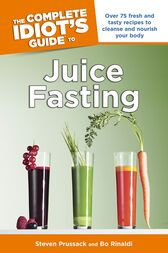 The Complete Idiot's Guide to Juice Fasting by Bo Rinaldi