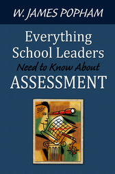 Everything School Leaders Need to Know About Assessment by W. James Popham