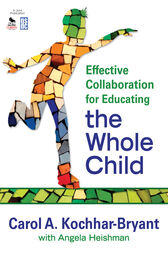 Effective Collaboration for Educating the Whole Child by Carol A. Kochhar-Bryant