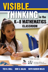 Visible Thinking in the K–8 Mathematics Classroom by Ted H. Hull