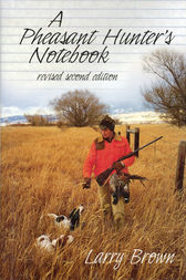 A Pheasant Hunter's Notebook by Larry Brown