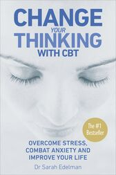 Change Your Thinking with CBT by Dr Sarah Edelman