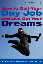 How to Quit Your Day Job and Live Out Your Dreams by Kenneth Atchity