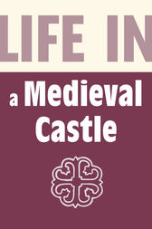 Life in a Medieval Castle by Brian Williams