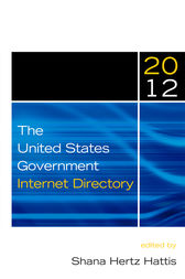 The United States Government Internet Directory, 2012 by Shana Hertz Hattis