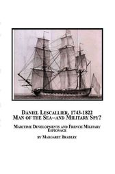 Daniel Lescallier, 1743-1822, Man of the Sea - and Military Spy? by Margaret Bradley