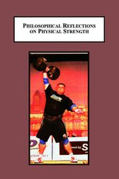 Philosophical Reflections on Physical Strength by Mark A Holowchak