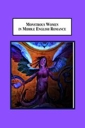 Monstrous Women in Middle English Romance by Misty Urban