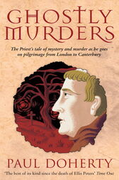 Ghostly Murders (Canterbury Tales Mysteries, Book 4): Greed, devilish murder and chilling hauntings in medieval England