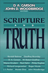 Scripture and Truth by D. A. Carson