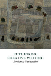 Rethinking Creative Writing in Higher Education by Stephanie Vanderslice