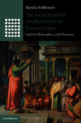 The Social World of Intellectuals in the Roman Empire by Kendra Eshleman